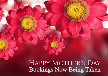 Mothers Day Bookings Now Being Taken